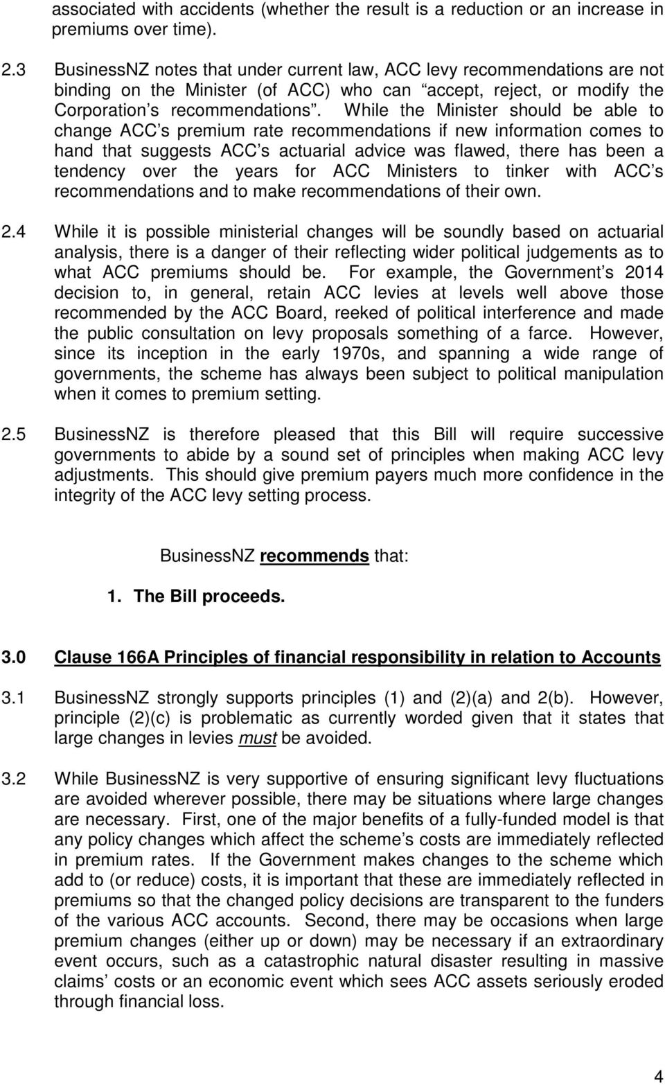 While the Minister should be able to change ACC s premium rate recommendations if new information comes to hand that suggests ACC s actuarial advice was flawed, there has been a tendency over the