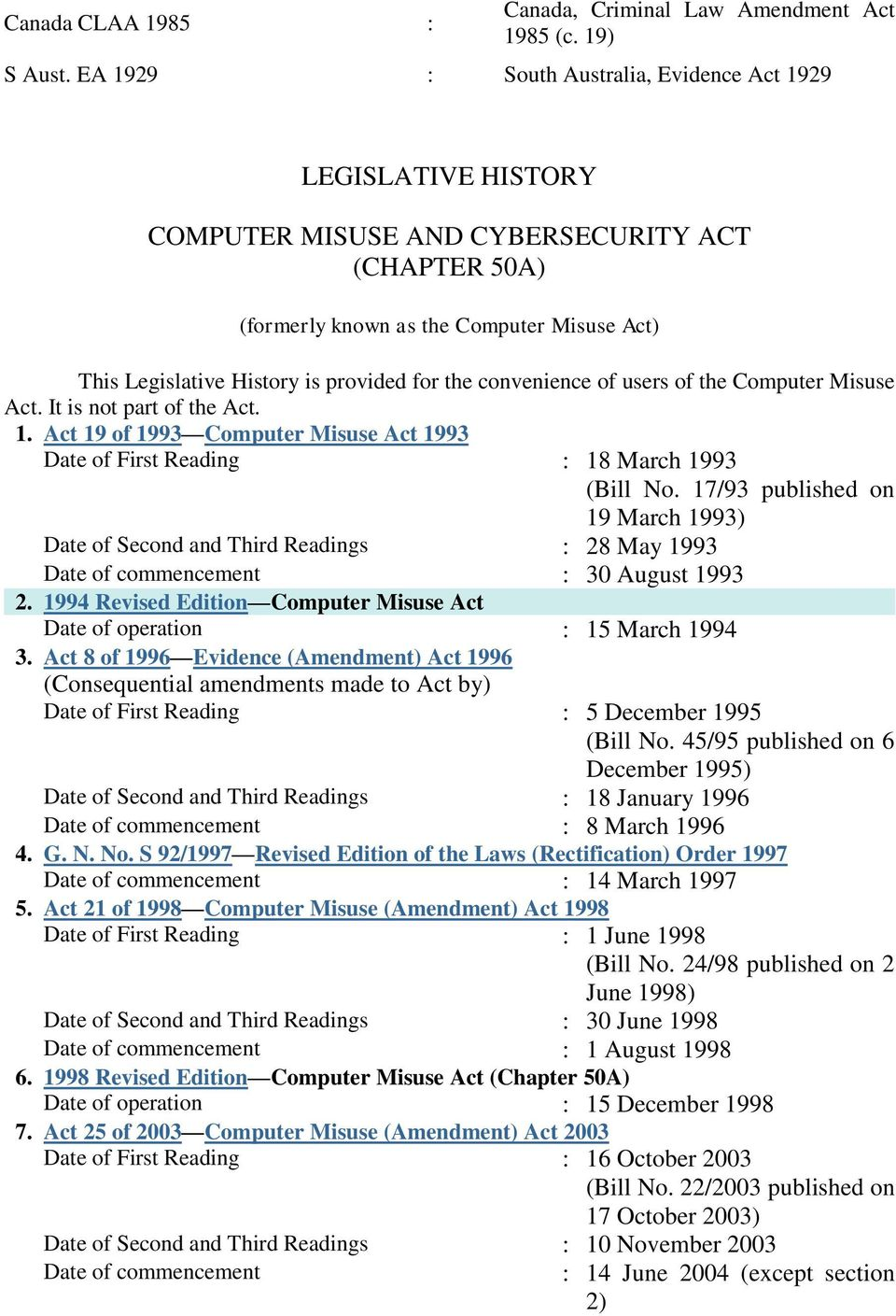 for the convenience of users of the Computer Misuse Act. It is not part of the Act. 1. Act 19 of 1993 Computer Misuse Act 1993 Date of First Reading : 18 March 1993 (Bill No.