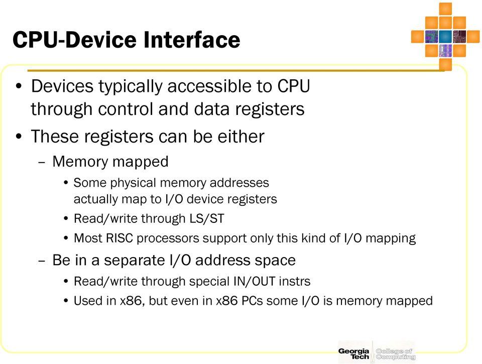 Read/write through LS/ST Most RISC processors support only this kind of I/O mapping Be in a separate I/O
