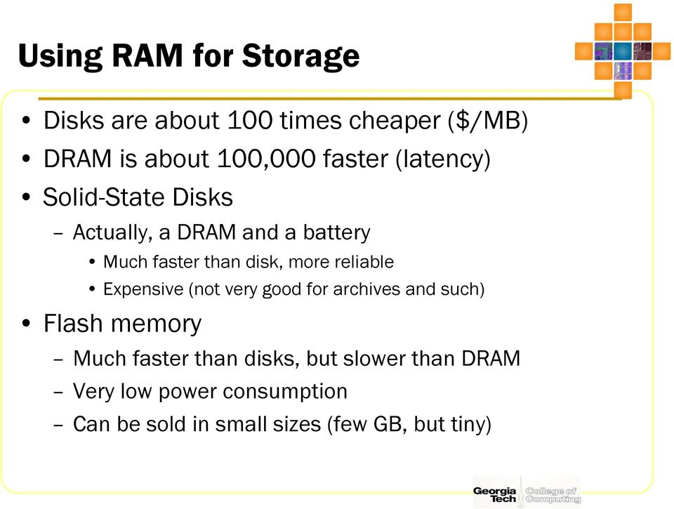 reliable Expensive (not very good for archives and such) Flash memory Much faster than