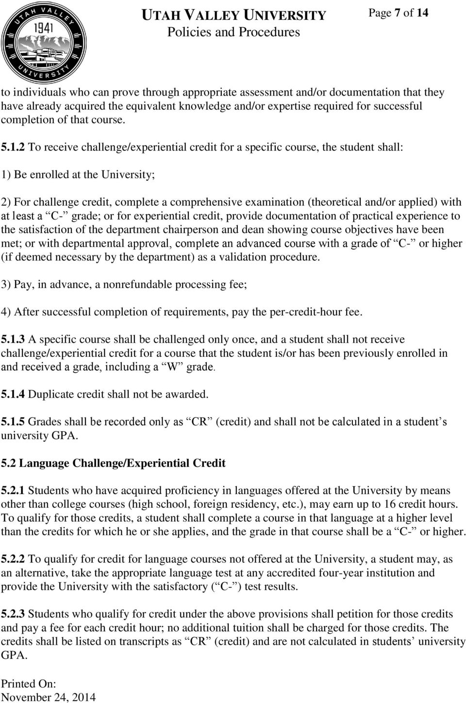 2 To receive challenge/experiential credit for a specific course, the student shall: 1) Be enrolled at the University; 2) For challenge credit, complete a comprehensive examination (theoretical