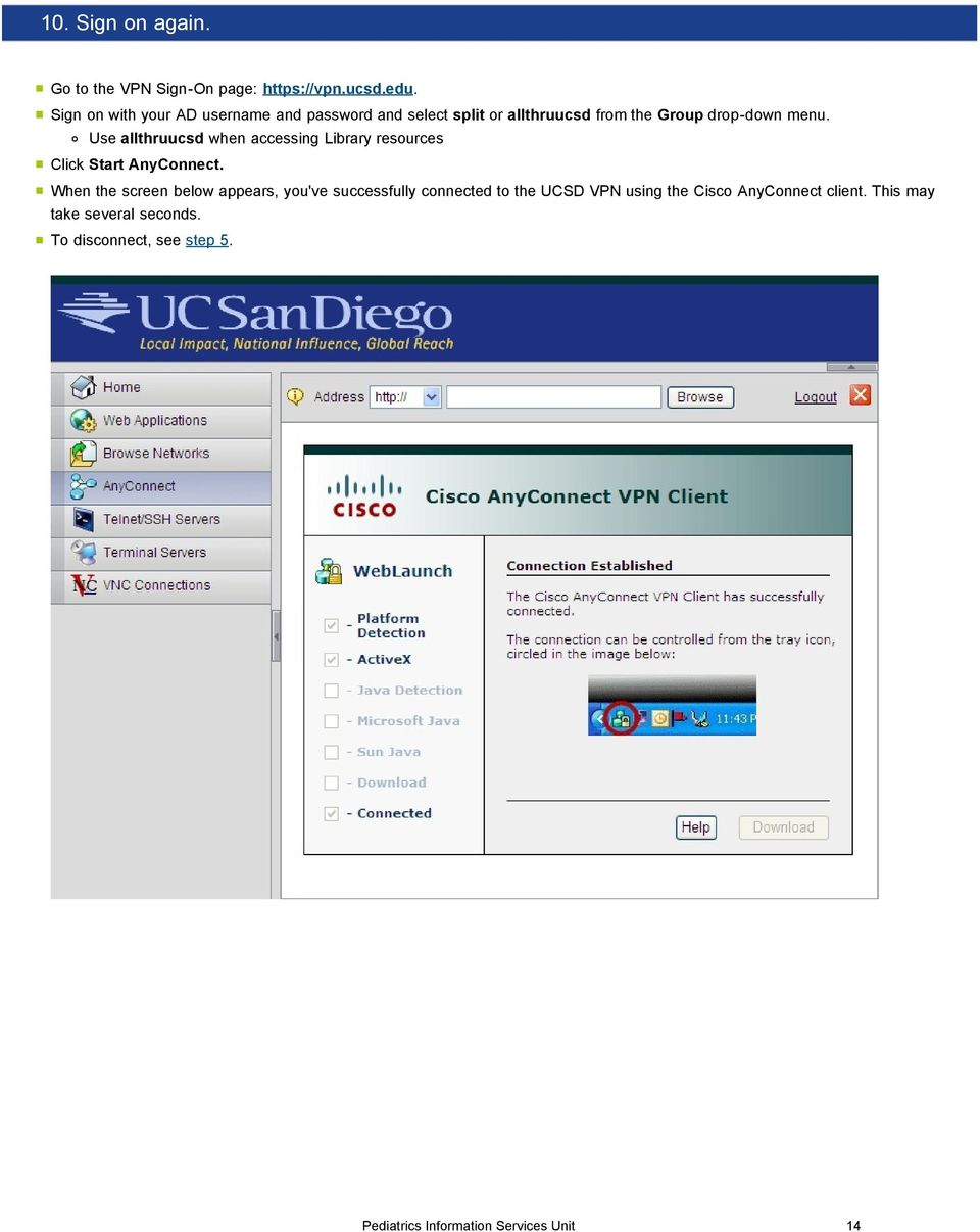 Use allthruucsd when accessing Library resources Click Start AnyConnect.