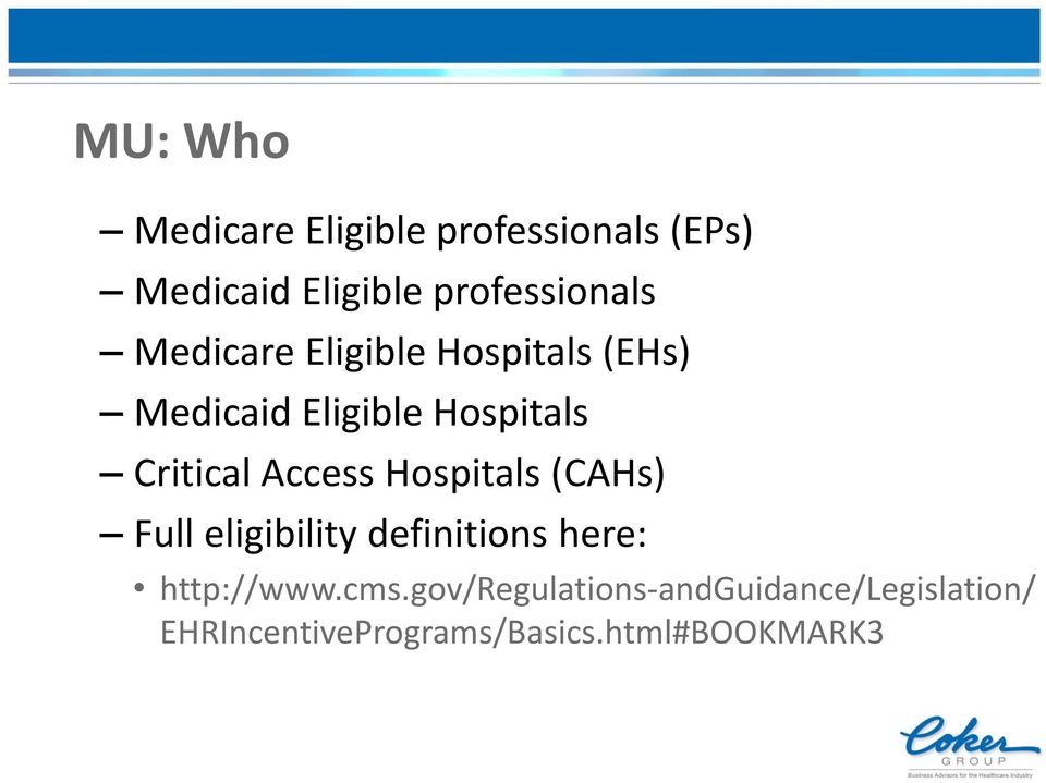 Critical Access Hospitals (CAHs) Full eligibility definitions here: