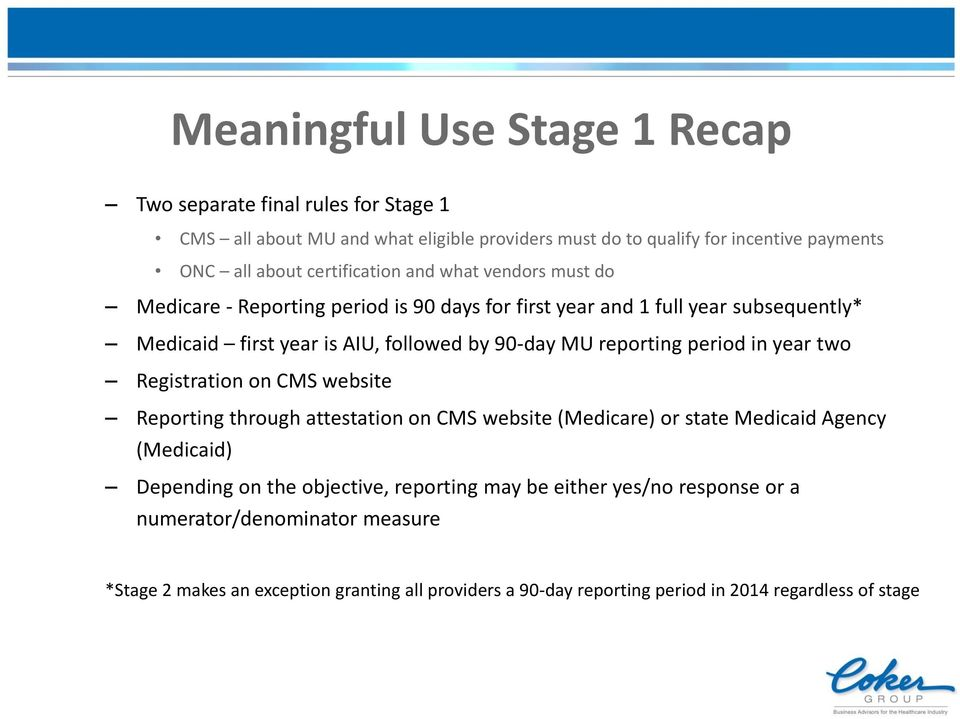 reporting period in year two Registration on CMS website Reporting through attestation on CMS website (Medicare) or state Medicaid Agency (Medicaid) Depending on the