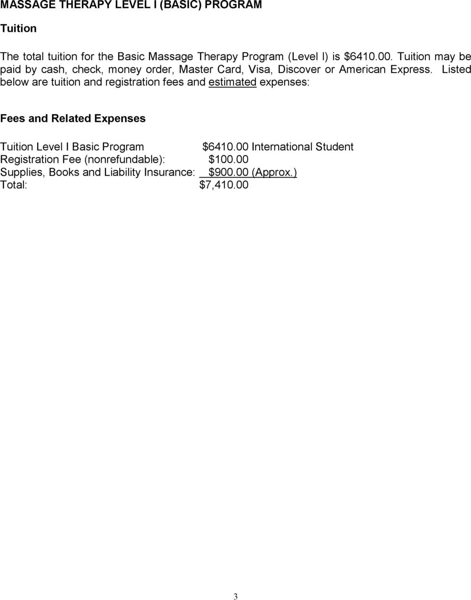 Listed below are tuition and registration fees and estimated expenses: Fees and Related Expenses Tuition Level I Basic