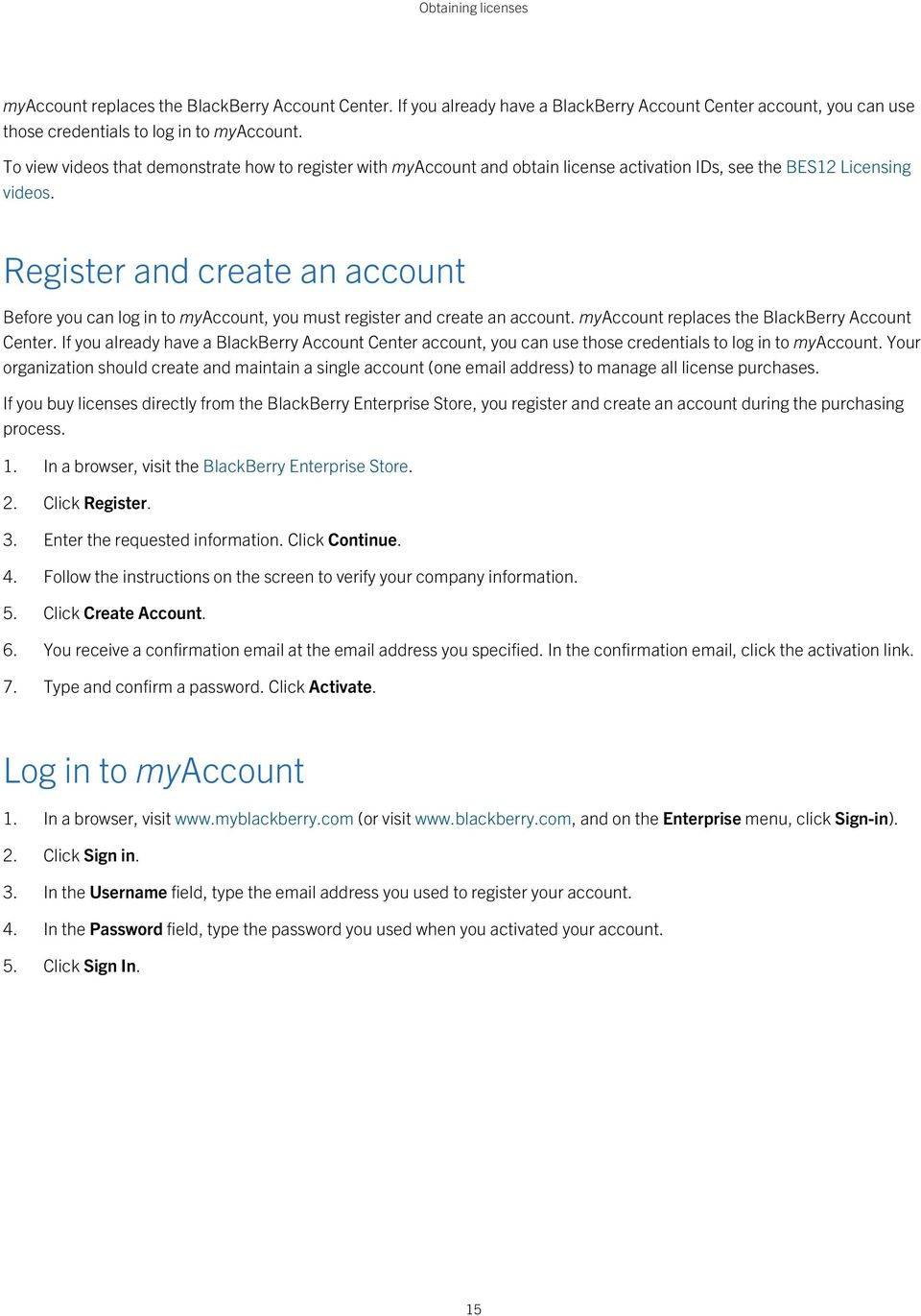 Register and create an account Before you can log in to myaccount, you must register and create an account. myaccount replaces the BlackBerry Account Center.