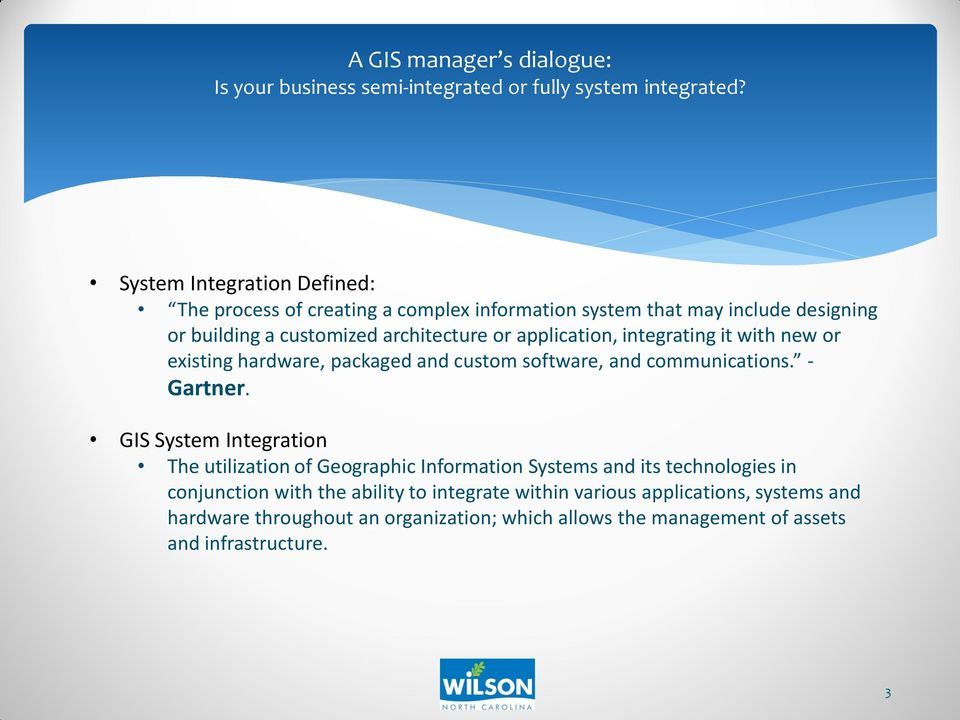 GIS System Integration The utilization of Geographic Information Systems and its technologies in conjunction with the ability to