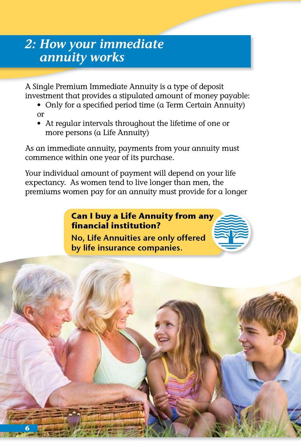 your annuity must commence within one year of its purchase. Your individual amount of payment will depend on your life expectancy.