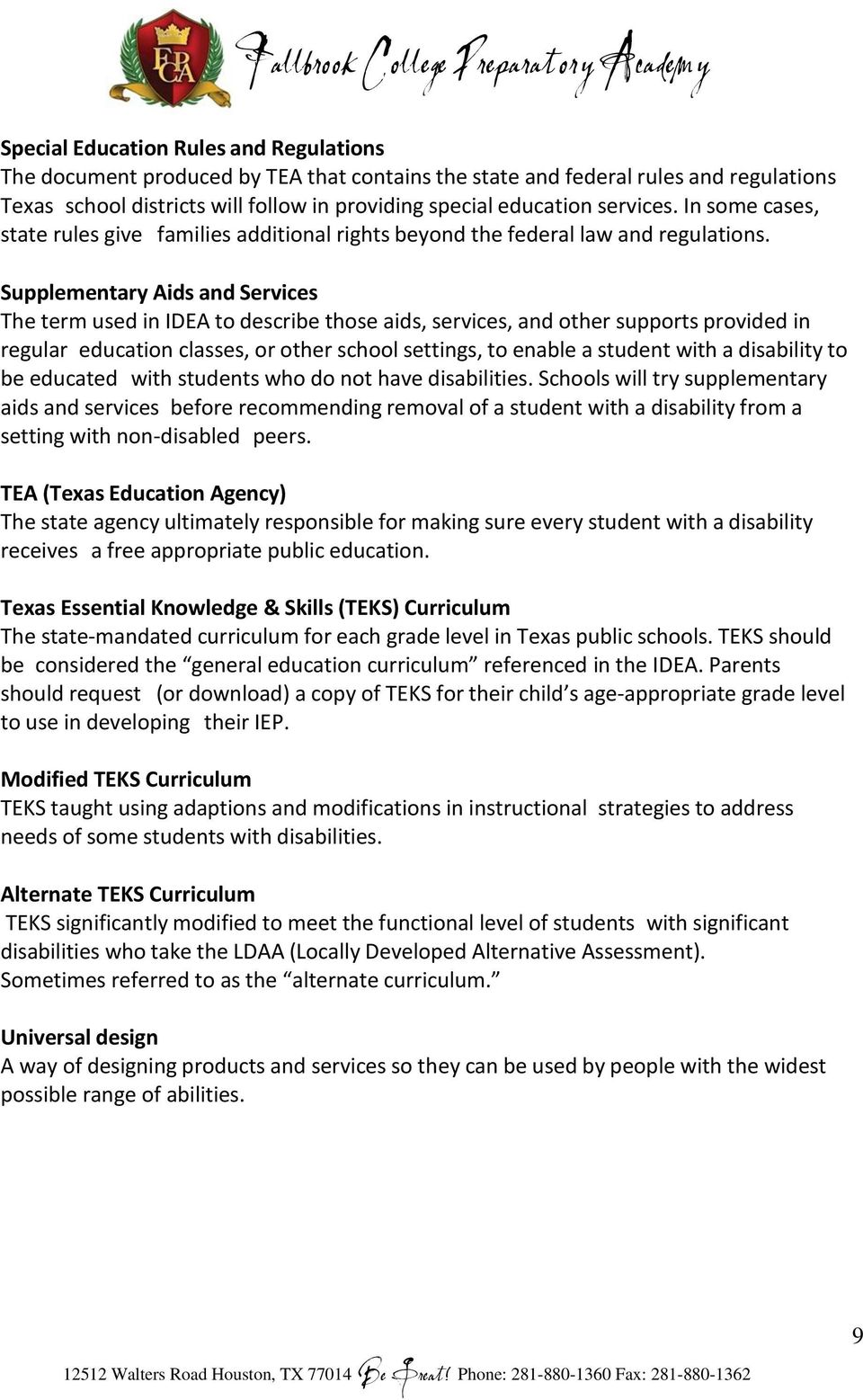 Supplementary Aids and Services The term used in IDEA to describe those aids, services, and other supports provided in regular education classes, or other school settings, to enable a student with a
