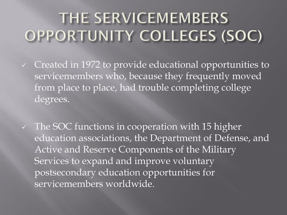 The SOC functions in cooperation with 15 higher education associations, the Department of Defense, and