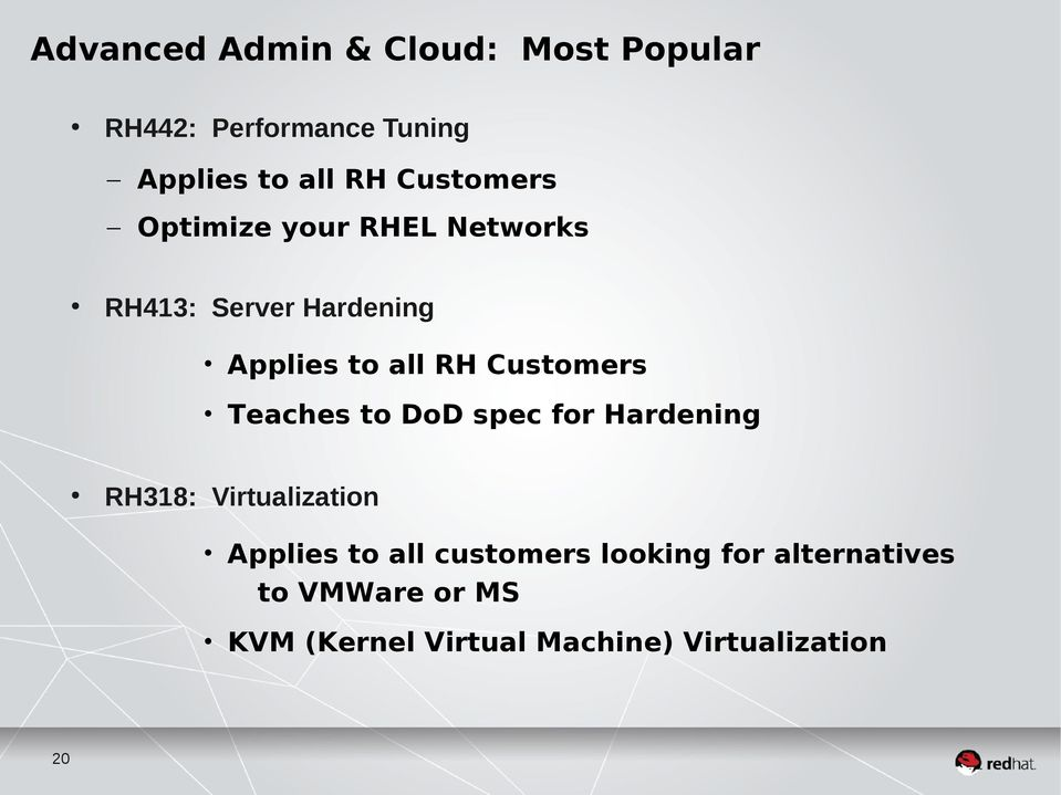 Customers Teaches to DoD spec for Hardening RH318: Virtualization Applies to all