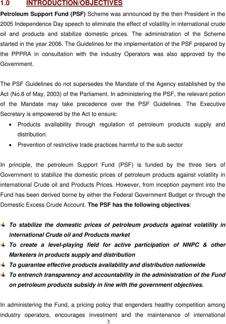 The Guidelines for the implementation of the PSF prepared by the PPPRA in consultation with the industry Operators was also approved by the Government.