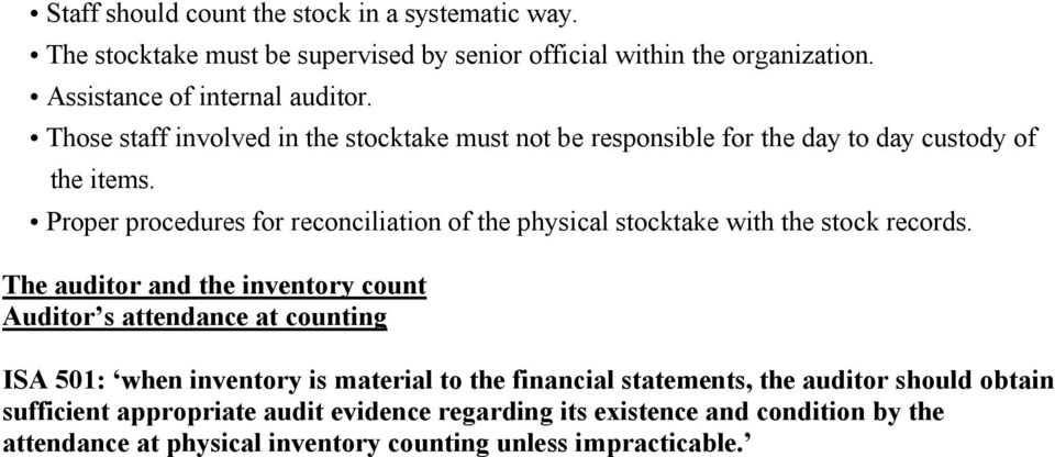 Proper procedures for reconciliation of the physical stocktake with the stock records.