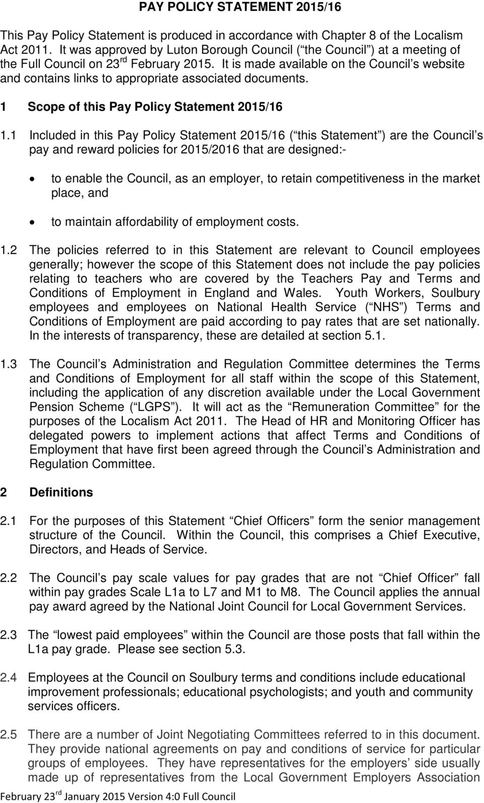 It is made available on the Council s website and contains links to appropriate associated documents. 1 Scope of this Pay Policy Statement 2015/16 1.