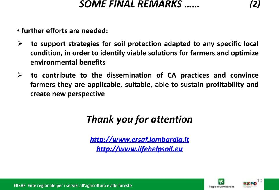 contribute to the dissemination of CA practices and convince farmers they are applicable, suitable, able to sustain