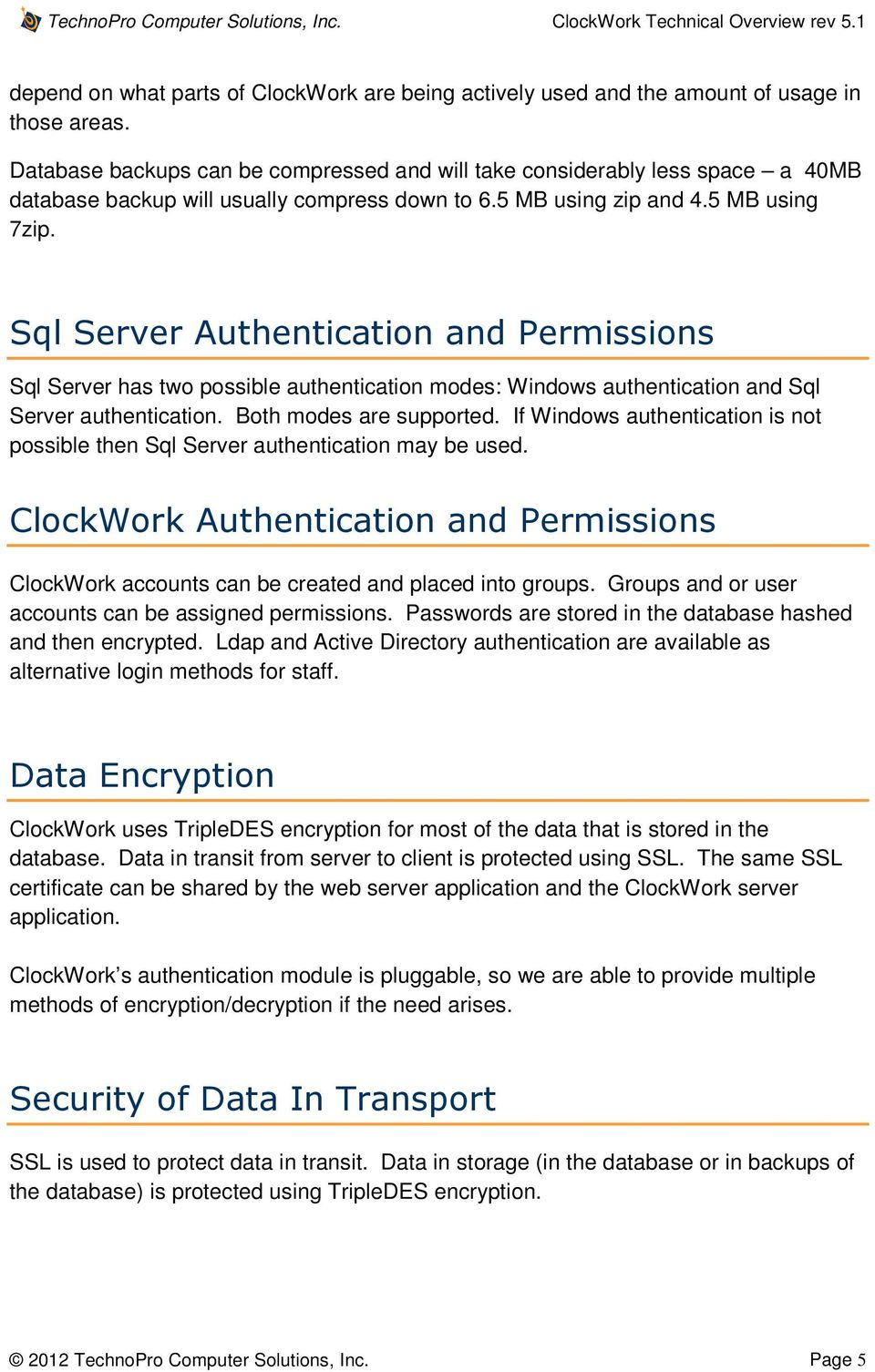 Sql Server Authentication and Permissions Sql Server has two possible authentication modes: Windows authentication and Sql Server authentication. Both modes are supported.