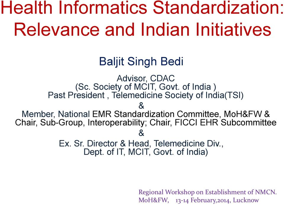 of India ) Past President, Telemedicine Society of India(TSI) & Member, National EMR Standardization Committee, MoH&FW