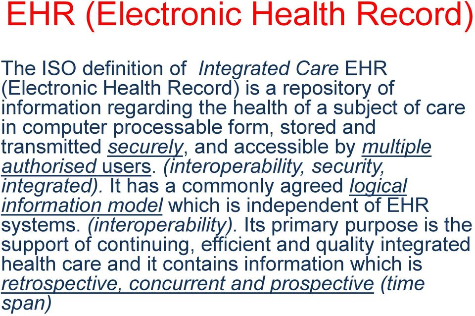 (interoperability, security, integrated). It has a commonly agreed logical information model which is independent of EHR systems. (interoperability).