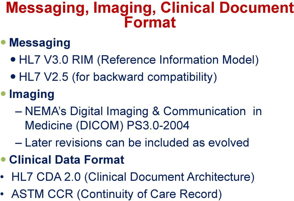 5 (for backward compatibility) Imaging NEMA s Digital Imaging & Communication in Medicine