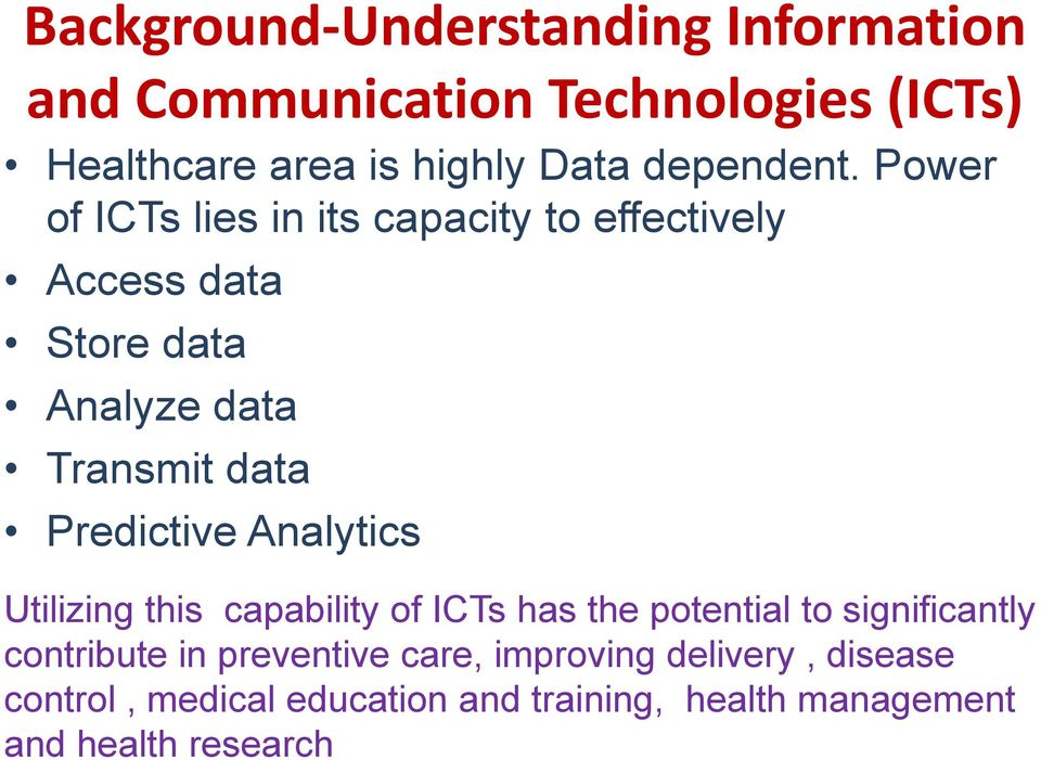Power of ICTs lies in its capacity to effectively Access data Store data Analyze data Transmit data Predictive