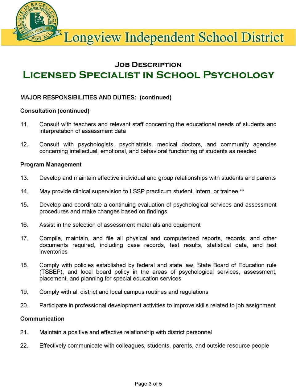 Consult with psychologists, psychiatrists, medical doctors, and community agencies concerning intellectual, emotional, and behavioral functioning of students as needed Program Management 13.