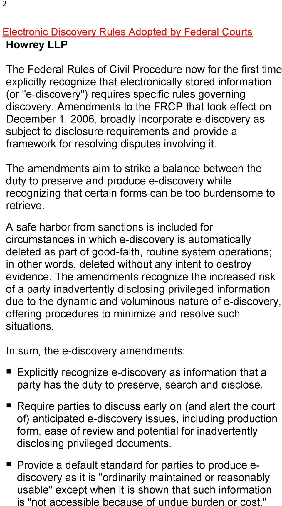 Amendments to the FRCP that took effect on December 1, 2006, broadly incorporate e-discovery as subject to disclosure requirements and provide a framework for resolving disputes involving it.
