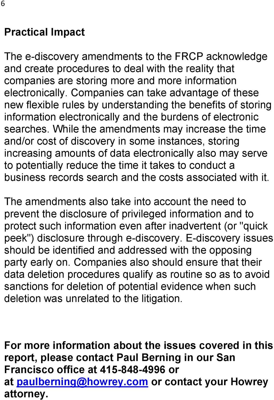 While the amendments may increase the time and/or cost of discovery in some instances, storing increasing amounts of data electronically also may serve to potentially reduce the time it takes to