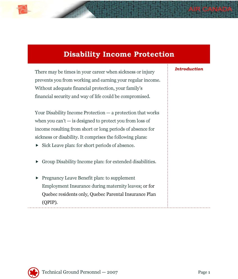 Introduction Your Disability Income Protection a protection that works when you can t is designed to protect you from loss of income resulting from short or long periods of absence for sickness or