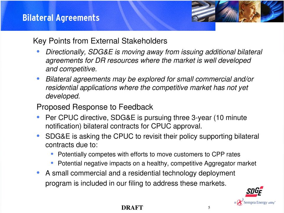 Per CPUC directive, SDG&E is pursuing three 3-year (10 minute notification) bilateral contracts for CPUC approval.