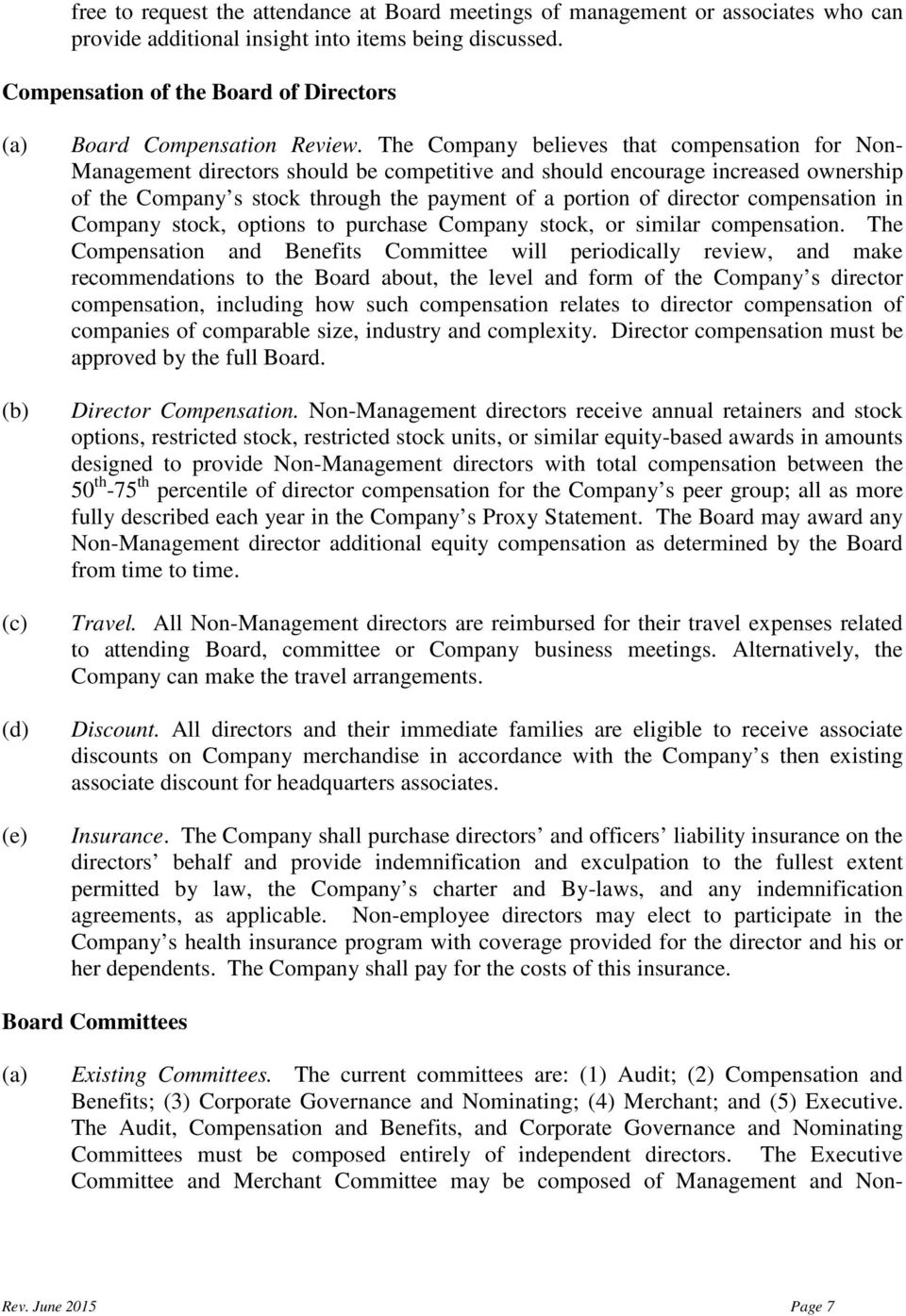 The Company believes that compensation for Non- Management directors should be competitive and should encourage increased ownership of the Company s stock through the payment of a portion of director