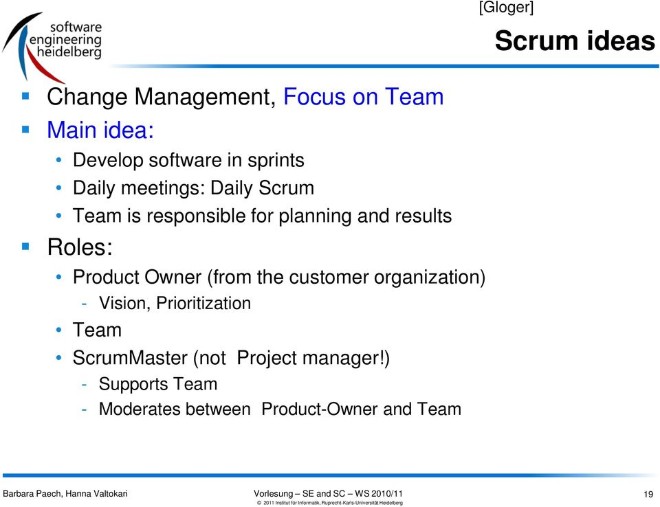 Owner (from the customer organization) - Vision, Prioritization Team ScrumMaster (not