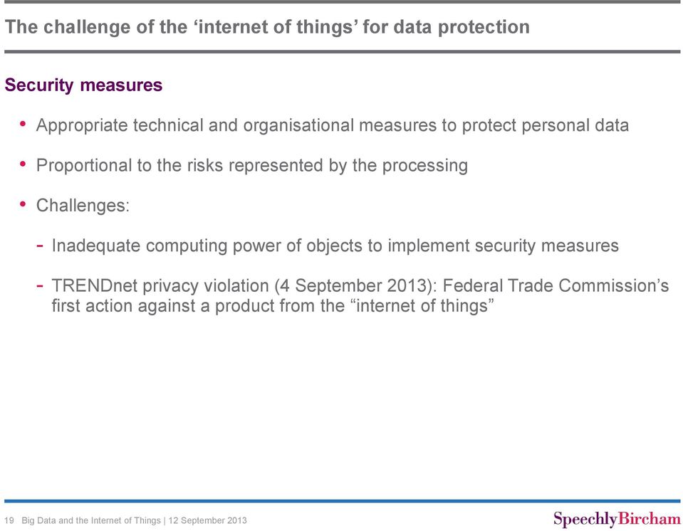 Challenges: - Inadequate computing power of objects to implement security measures - TRENDnet privacy