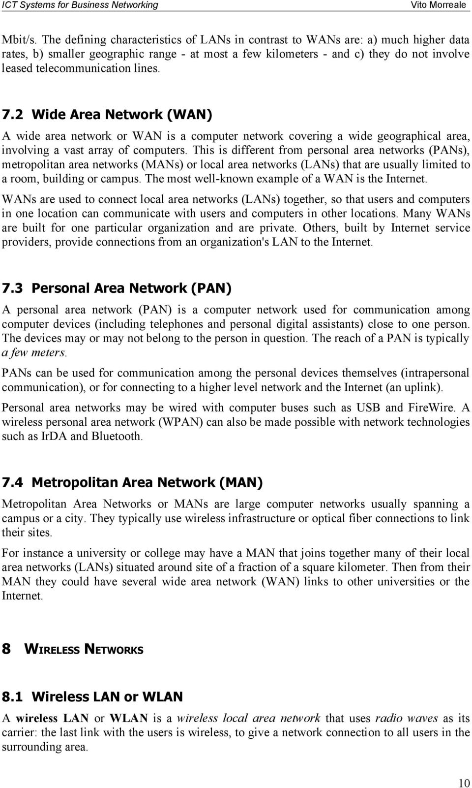 lines. 7.2 Wide Area Network (WAN) A wide area network or WAN is a computer network covering a wide geographical area, involving a vast array of computers.