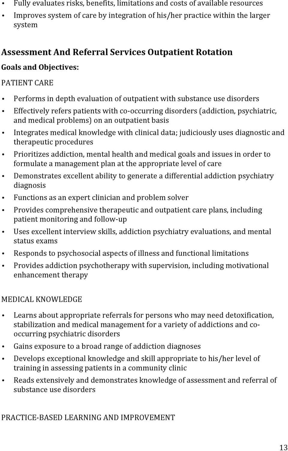 psychiatric, and medical problems) on an outpatient basis Integrates medical knowledge with clinical data; judiciously uses diagnostic and therapeutic procedures Prioritizes addiction, mental health