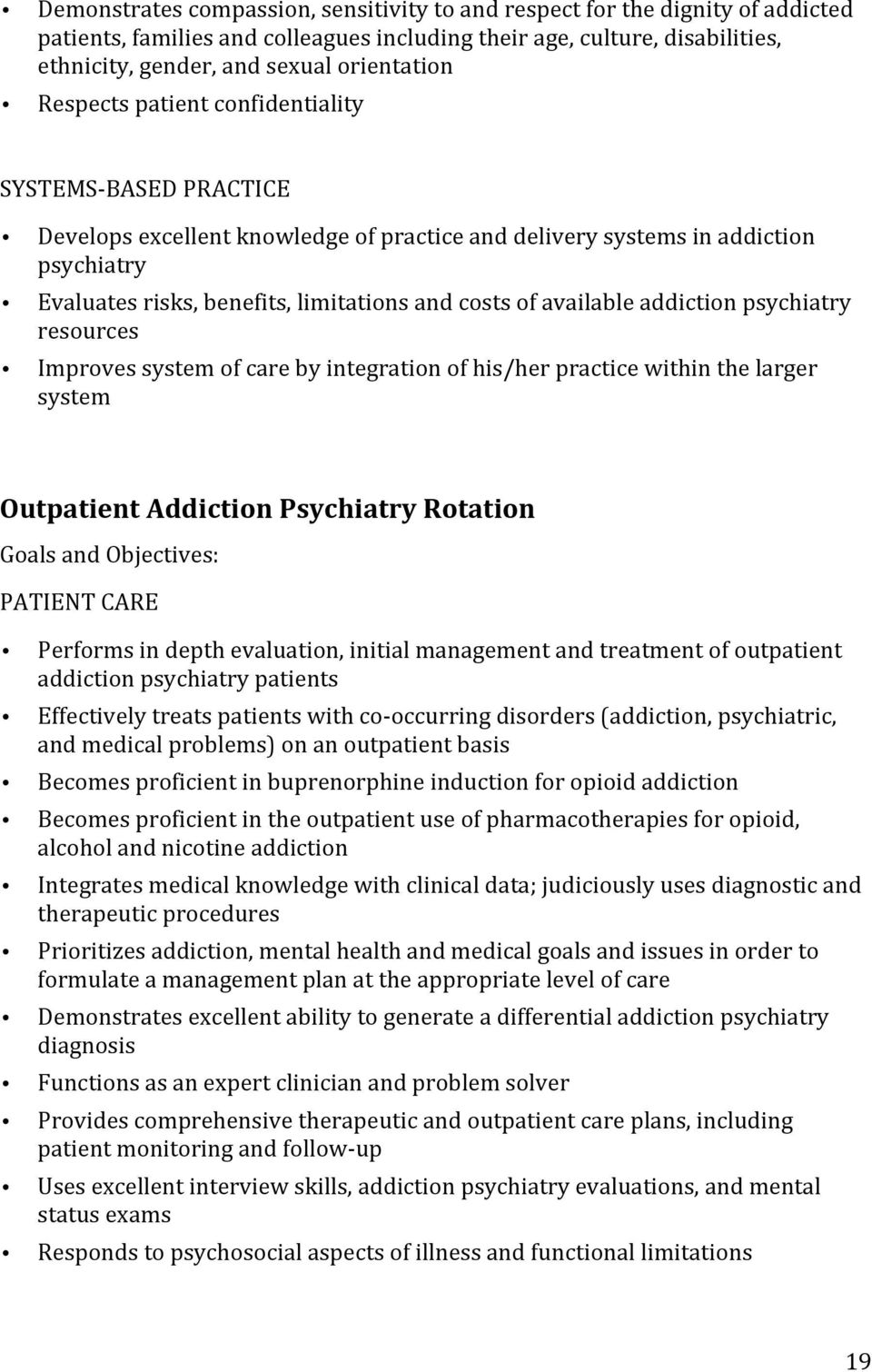 available addiction psychiatry resources Improves system of care by integration of his/her practice within the larger system Outpatient Addiction Psychiatry Rotation Goals and Objectives: PATIENT