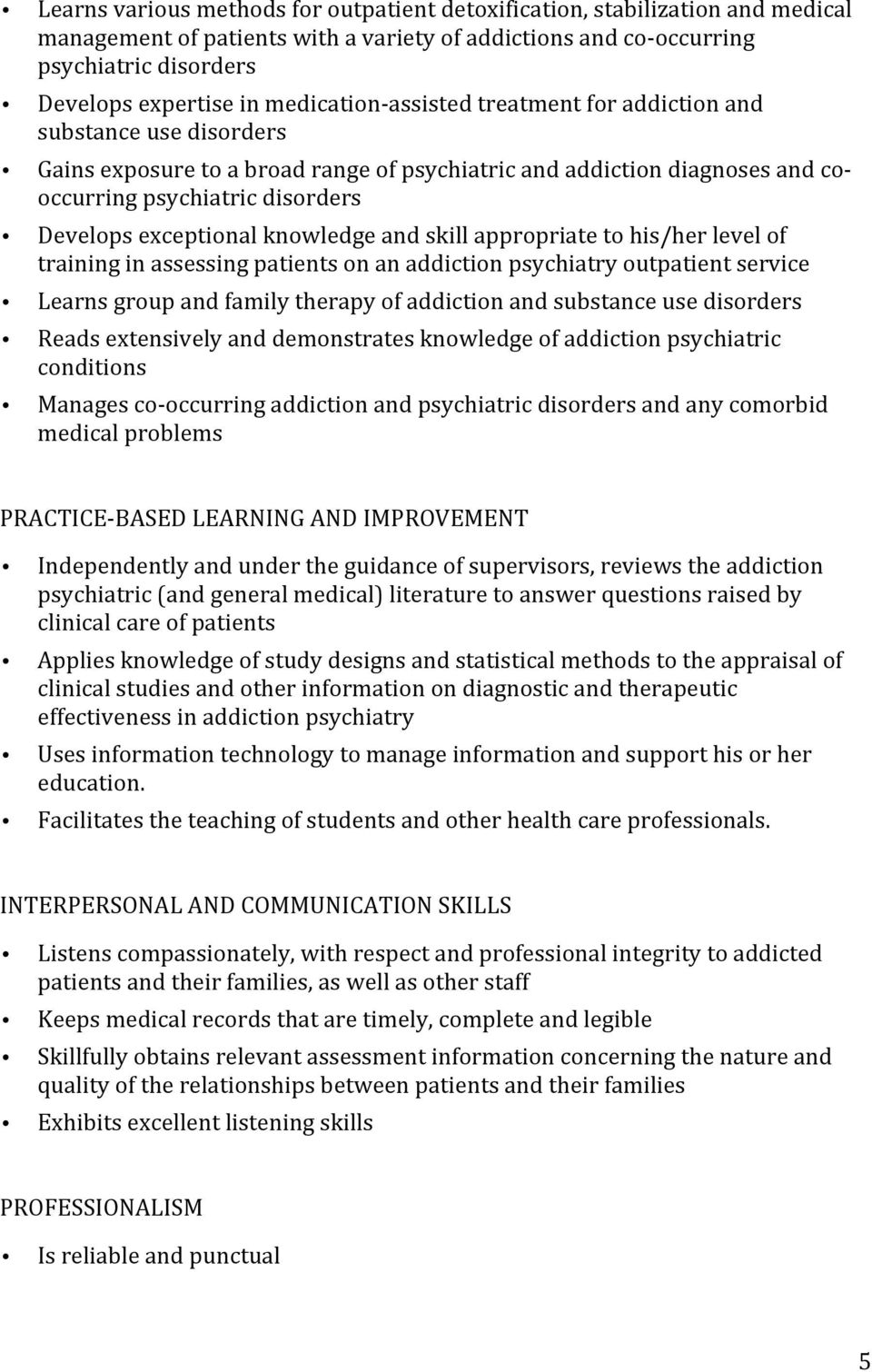 exceptional knowledge and skill appropriate to his/her level of training in assessing patients on an addiction psychiatry outpatient service Learns group and family therapy of addiction and substance