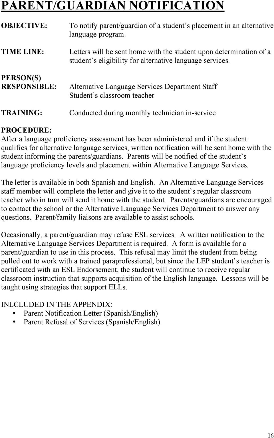 Alternative Language Services Department Staff Student s classroom teacher Conducted during monthly technician in-service PROCEDURE: After a language proficiency assessment has been administered and