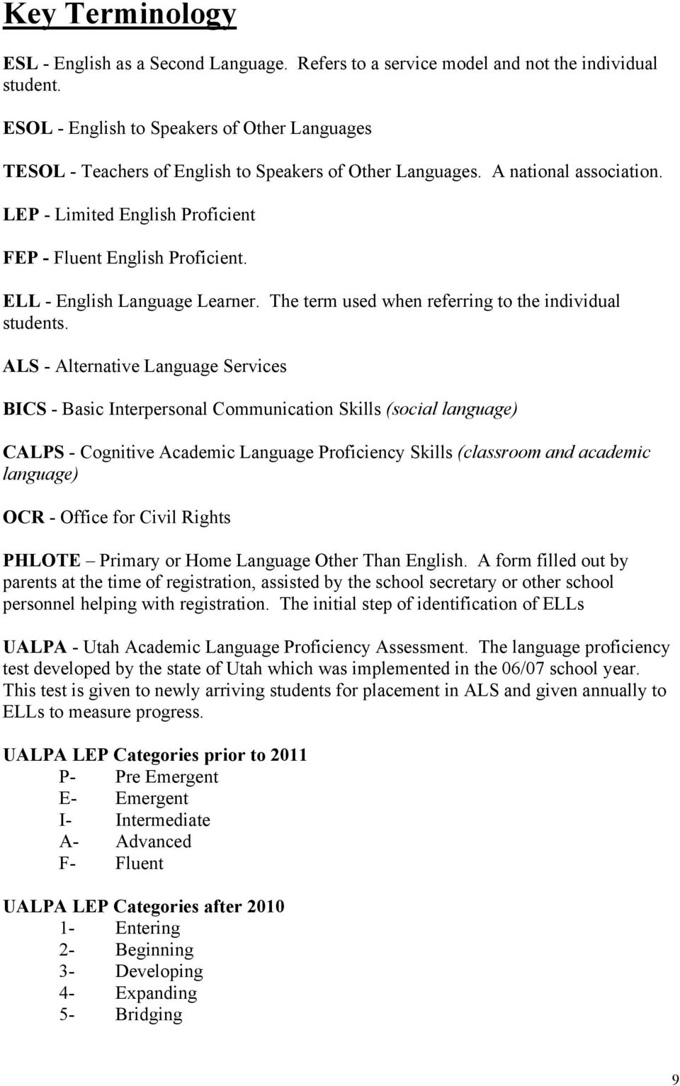 ELL - English Language Learner. The term used when referring to the individual students.