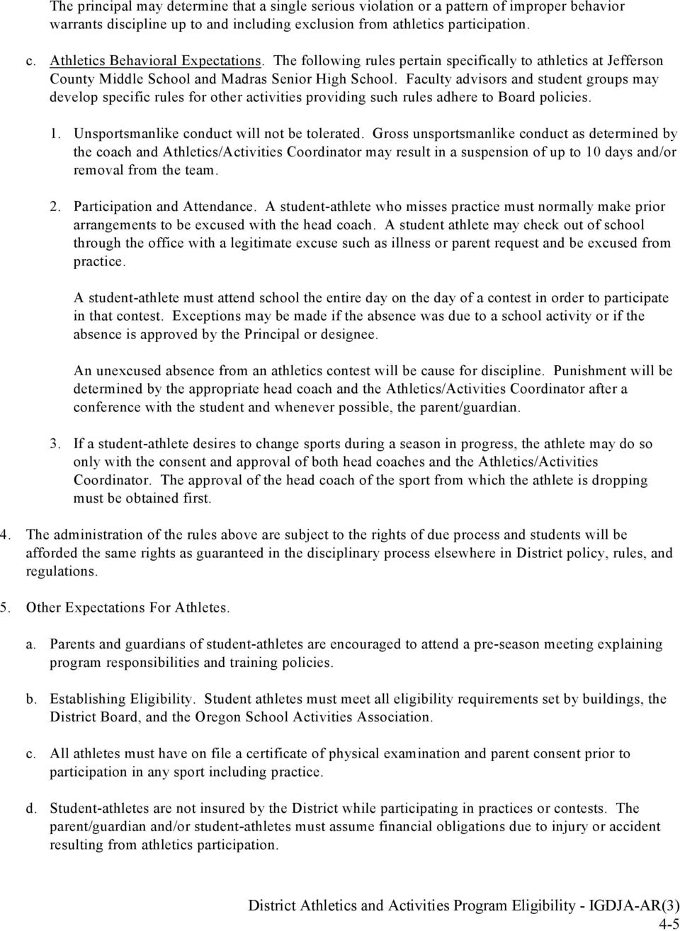 Faculty advisors and student groups may develop specific rules for other activities providing such rules adhere to Board policies. 1. Unsportsmanlike conduct will not be tolerated.