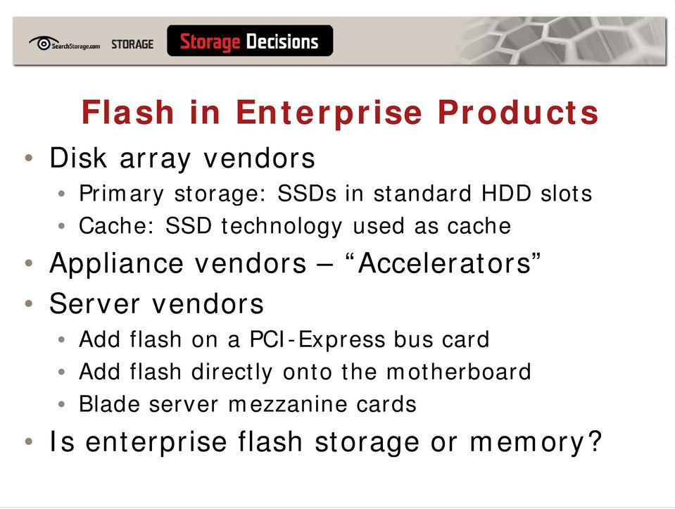 Accelerators Server vendors Add flash on a PCI-Express bus card Add flash
