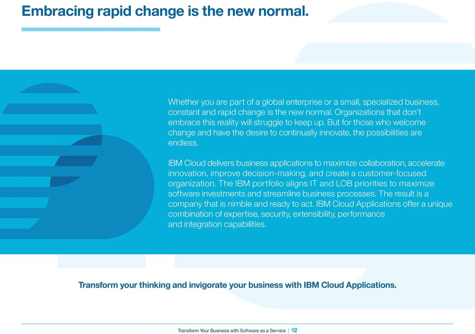 IBM Cloud delivers business applications to maximize collaboration, accelerate innovation, improve decision-making, and create a customer-focused organization.