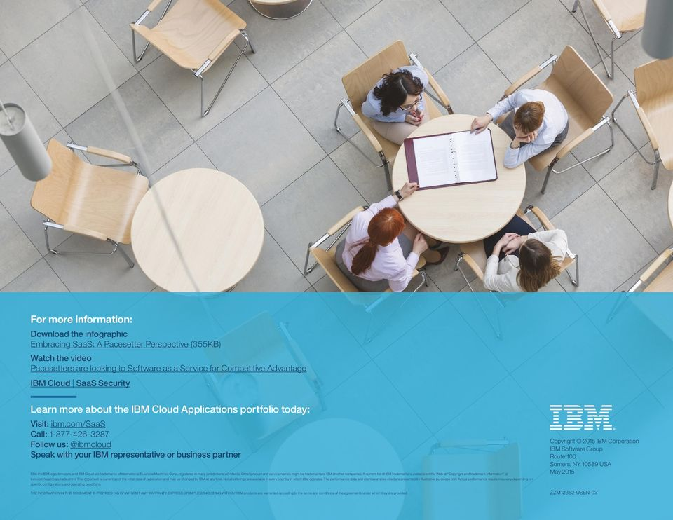 com/saas Call: 1-877-426-3287 Follow us: @ibmcloud Speak with your IBM representative or business partner IBM, the IBM logo, ibm.