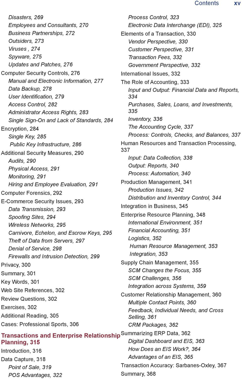Infrastructure, 286 Additional Security Measures, 290 Audits, 290 Physical Access, 291 Monitoring, 291 Hiring and Employee Evaluation, 291 Computer Forensics, 292 E-Commerce Security Issues, 293 Data