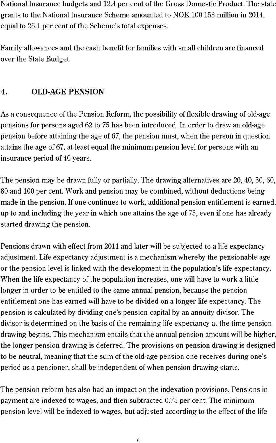 OLD-AGE PENSION As a consequence of the Pension Reform, the possibility of flexible drawing of old-age pensions for persons aged 62 to 75 has been introduced.
