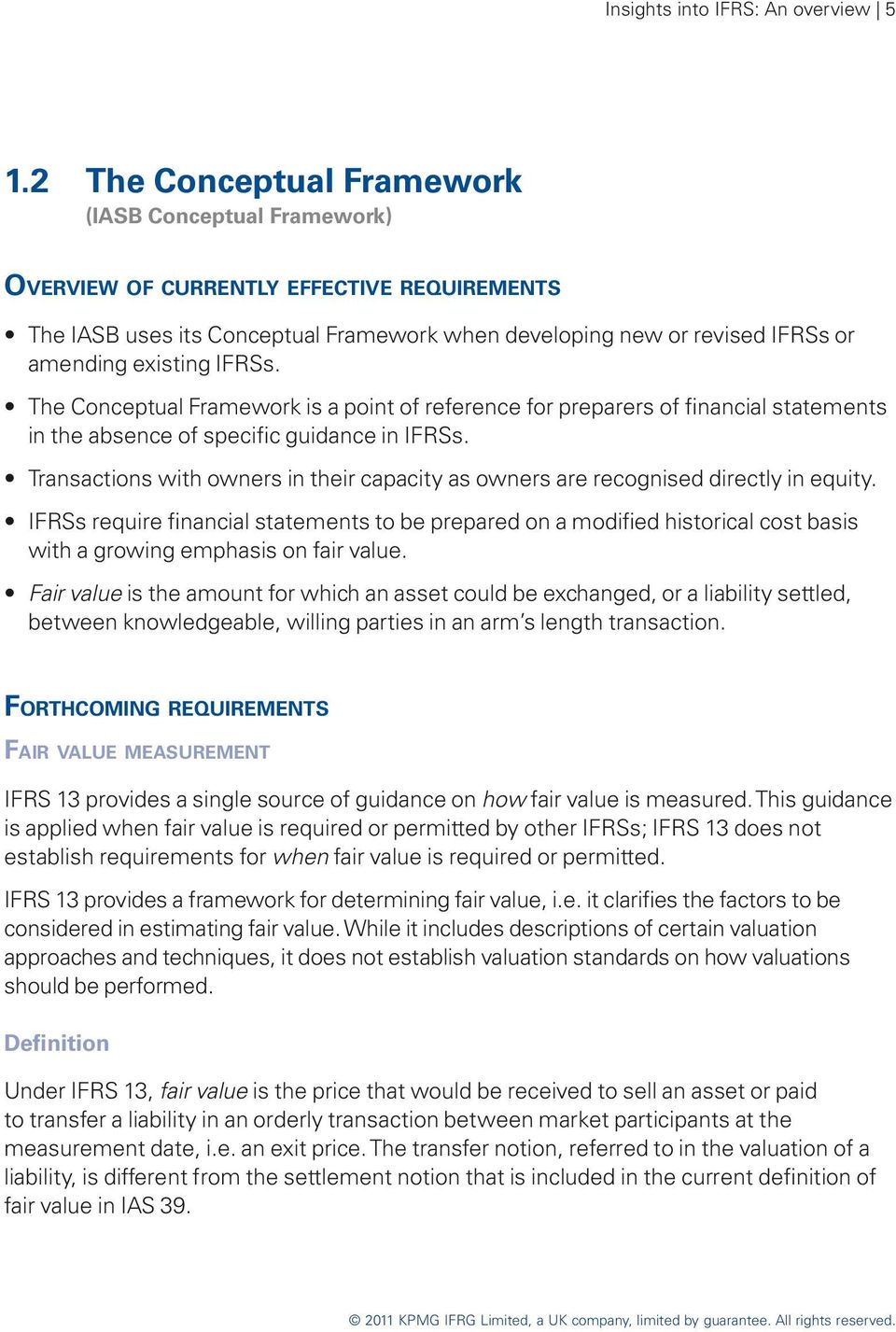 IFRSs. The Conceptual Framework is a point of reference for preparers of financial statements in the absence of specific guidance in IFRSs.