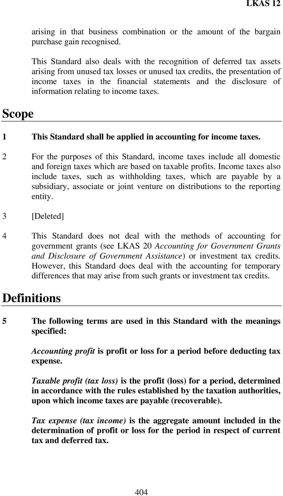 disclosure of information relating to income taxes. 1 This Standard shall be applied in accounting for income taxes.