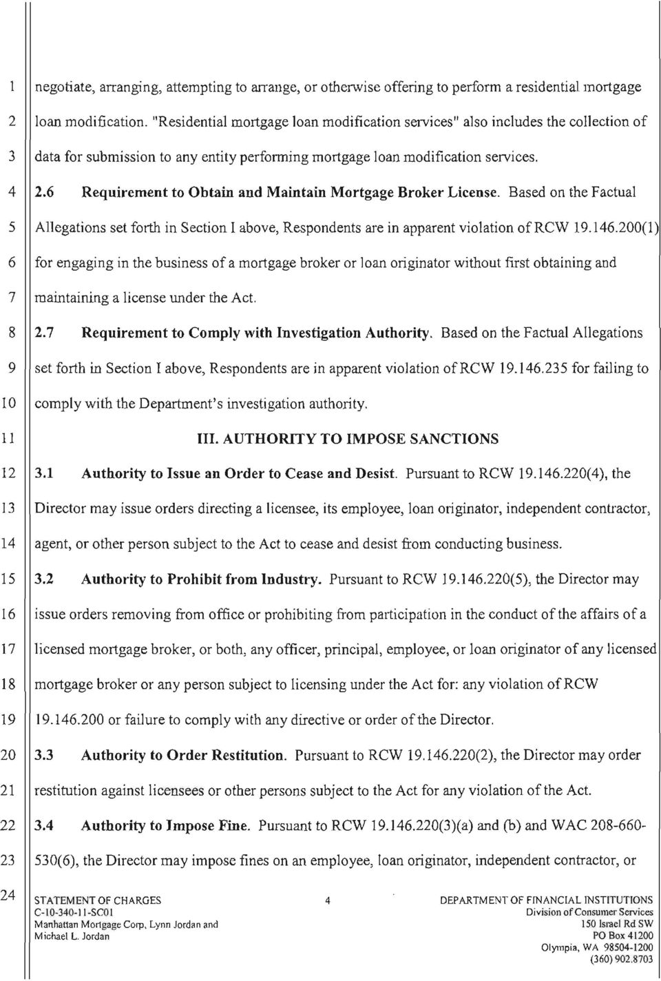 6 Requirement to Obtain and Maintain Mortgage Broker License. Based on the Factual 5 Allegations set forth in Section I above, Respondents are in apparent violation of RCW 19.146.