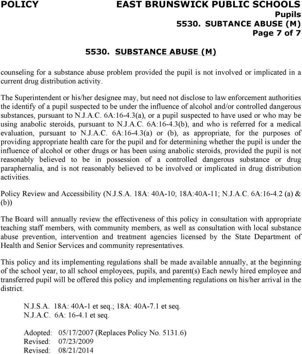 substances, pursuant to N.J.A.C. 6A:16-4.3(a), or a pupil suspected to have used or who may be using anabolic steroids, pursuant to N.J.A.C. 6A:16-4.3(b), and who is referred for a medical evaluation, pursuant to N.