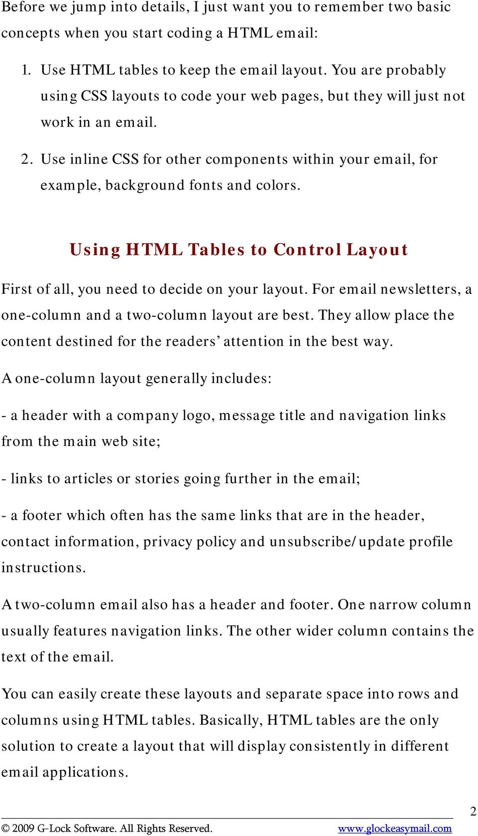 Using HTML Tables to Control Layout First of all, you need to decide on your layout. For email newsletters, a one-column and a two-column layout are best.