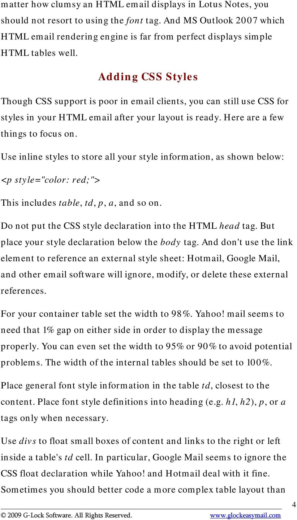 Adding CSS Styles Though CSS support is poor in email clients, you can still use CSS for styles in your HTML email after your layout is ready. Here are a few things to focus on.